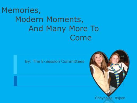 Memories, Modern Moments, And Many More To Come By: The E-Session Committees Chaycelee, Aspen.