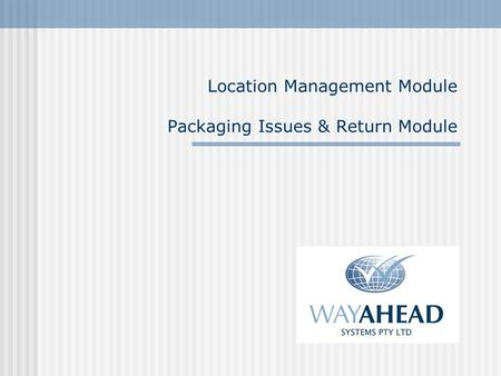 Location Management Module Packaging Issues & Return Module.