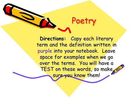 PoetryPoetry Directions: Copy each literary term and the definition written in purple into your notebook. Leave space for examples when we go over the.