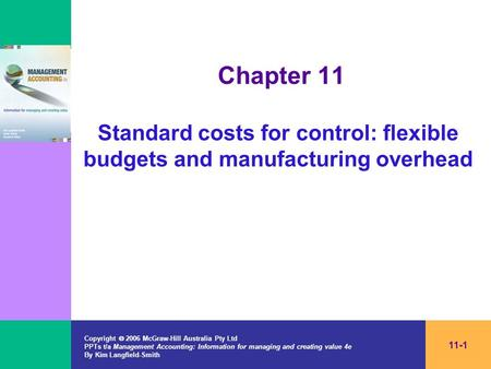 Copyright  2006 McGraw-Hill Australia Pty Ltd PPTs t/a Management Accounting: Information for managing and creating value 4e By Kim Langfield-Smith 11-1.