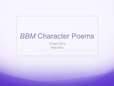 "BBM Character Poems 12 April 2013 Miss Rice. Warm-Up Use the word ""hasten"" correctly in a sentence. Congrats, Alma!"
