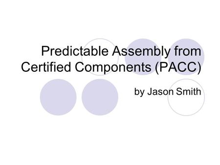 Predictable Assembly from Certified Components (PACC) by Jason Smith.
