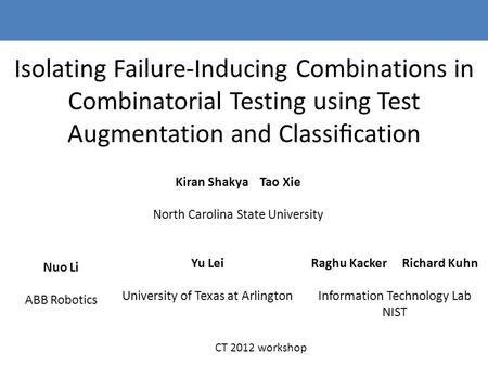 Isolating Failure-Inducing Combinations in Combinatorial Testing using Test Augmentation and Classification Kiran Shakya Tao Xie North Carolina State University.