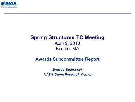 Awards Subcommittee Report Brett A. Bednarcyk NASA Glenn Research Center 1 Spring Structures TC Meeting April 9, 2013 Boston, MA.