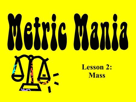 "Lesson 2: Mass Mass vs. Weight Mass – the amount of matter in an object Matter – anything that has mass and volume (how much ""stuff"" is in an object)"
