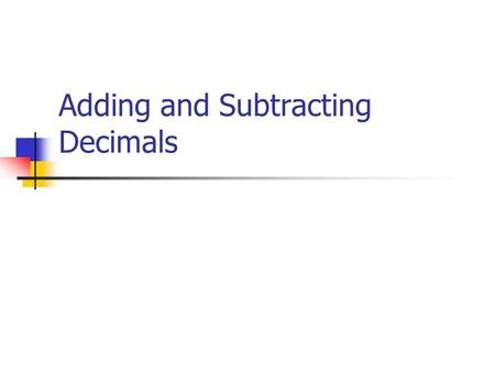 Adding and Subtracting Decimals Today's Learning Goals  We will continue to use estimation as a way to determine the reasonableness of our exact answers.