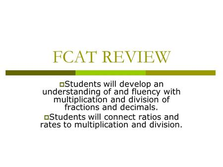 FCAT REVIEW  Students will develop an understanding of and fluency with multiplication and division of fractions and decimals.  Students will connect.