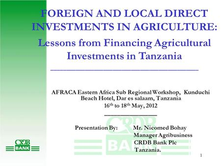 1 FOREIGN AND LOCAL DIRECT INVESTMENTS IN AGRICULTURE: Lessons from Financing Agricultural Investments in Tanzania ________________________________________________.