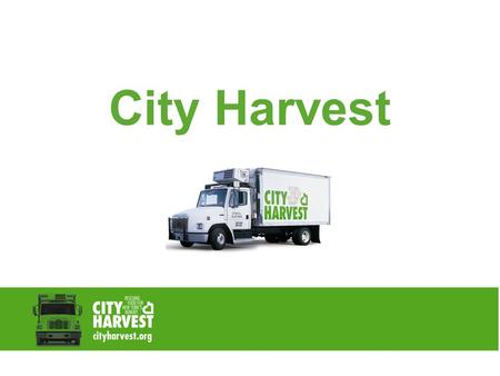 City Harvest.  Nearly 1.4 million New Yorkers are hungry.  How do you feel when you are hungry? HUNGER IN NEW YORK CITY 2.