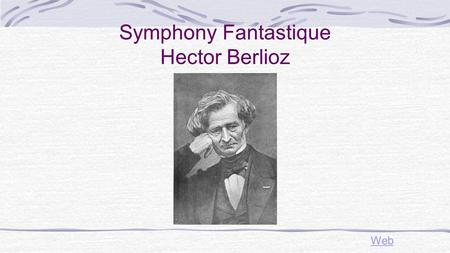 Symphony Fantastique Hector Berlioz Web The Romantic Period Paris became the most important city for Romantic music In Romantic music fantasy and expression.