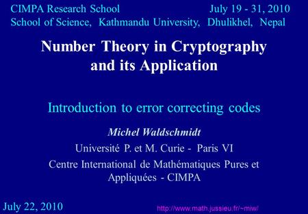 Number Theory in Cryptography and its Application July 22, 2010 Michel Waldschmidt Université P. et M. Curie - Paris.