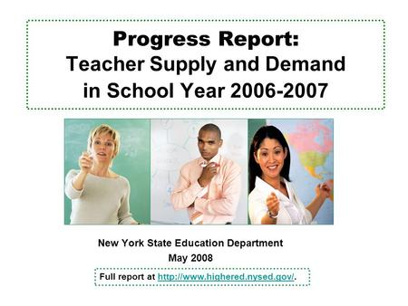Progress Report: Teacher Supply and Demand in School Year 2006-2007 New York State Education Department May 2008 Full report at