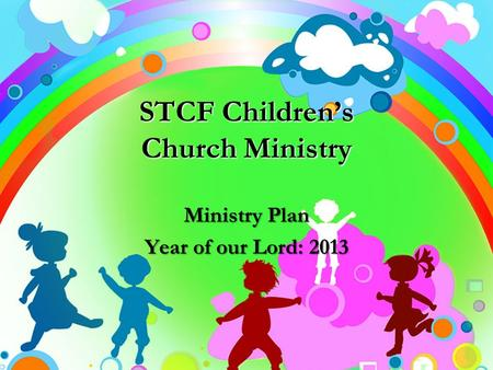STCF Children's Church Ministry Ministry Plan Year of our Lord: 2013.