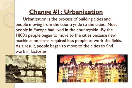 Urbanization is the process of building cities and people moving from the countryside to the cities. Most people in Europe had lived in the countryside.