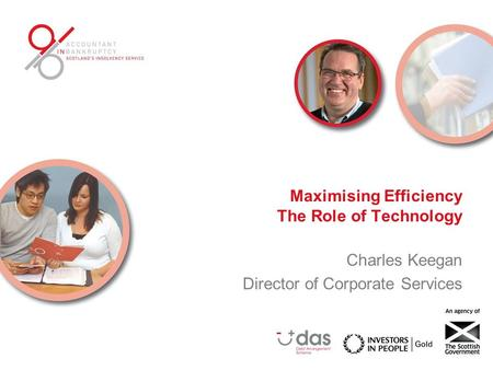 Maximising Efficiency The Role of Technology Charles Keegan Director of Corporate Services.