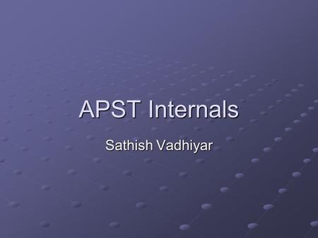 APST Internals Sathish Vadhiyar. apstd daemon should be started on the local resource Opens a port to listen for apst client requests Runs on the host.