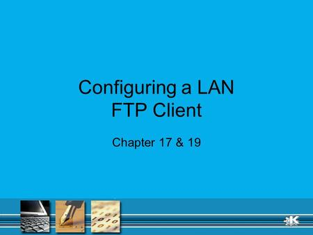 Configuring a LAN FTP Client Chapter 17 & 19. Setting up the physical layer Chapter 17 covers the basics of hubs, switches, routers and WAPs.