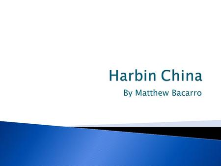 By Matthew Bacarro. Harbin is locatedin the north-eastpart of china.Harbin is in theHeilongjiangProvince.