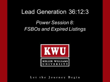 Lead Generation 36:12:3 Power Session 8: FSBOs and Expired Listings.