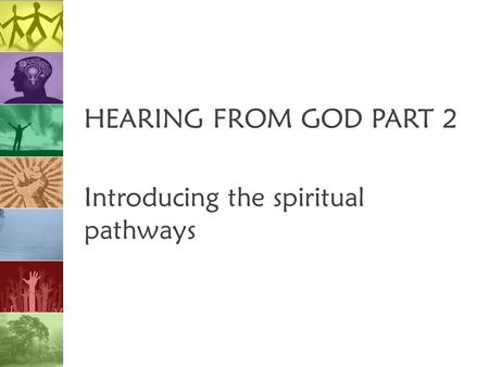 HEARING FROM GOD PART 2 Introducing the spiritual pathways.