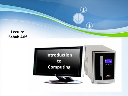 Powerpoint Templates Lecture Sabah Arif Introduction to Computing.