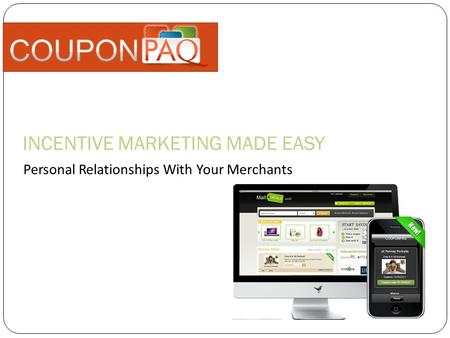 INCENTIVE MARKETING MADE EASY Personal Relationships With Your Merchants.