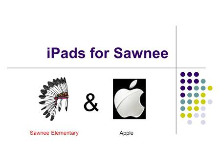 IPads for Sawnee Sawnee ElementaryApple &. What is iPad? As most of you know, is a line of tablet computer created by Apple, Inc. The user interface is.