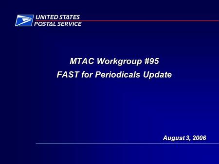 August 3, 2006 MTAC Workgroup #95 FAST for Periodicals Update.