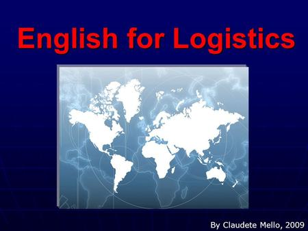 English for Logistics By Claudete Mello, 2009. Partnership.