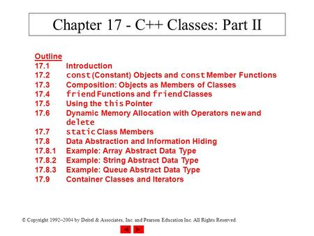 © Copyright 1992–2004 by Deitel & Associates, Inc. and Pearson Education Inc. All Rights Reserved. Chapter 17 - C++ Classes: Part II Outline 17.1Introduction.