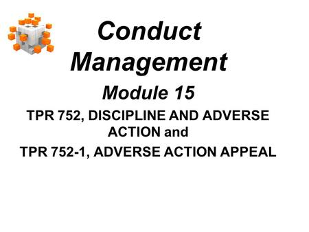 Conduct Management Module 15 TPR 752, DISCIPLINE AND ADVERSE ACTION and TPR 752-1, ADVERSE ACTION APPEAL.