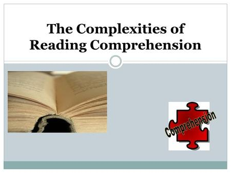 The Complexities of Reading Comprehension. What is Reading? Reading is an active and complex process that involves:  Understanding written text,  Developing.