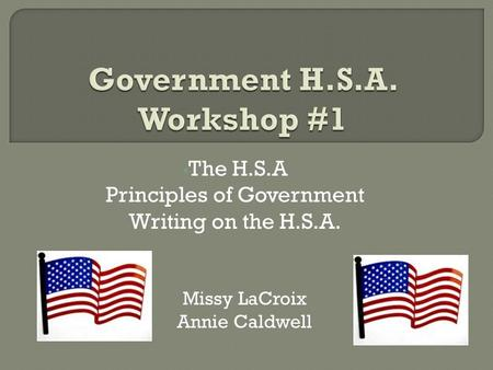 The H.S.A Principles of Government Writing on the H.S.A. Missy LaCroix Annie Caldwell.
