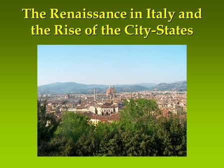 The Renaissance in Italy and the Rise of the City-States.