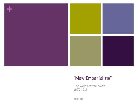 "+ "" New Imperialism "" The West and the World 1870-1914 12/2/2015 1."