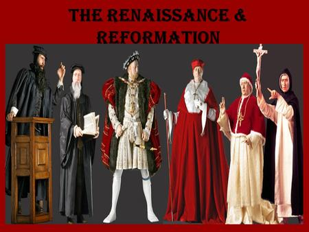 "The Renaissance & Reformation. Chapter 5: Renaissance & Reformation 5.1 The Renaissance 1. The Italian Renaissance A. Renaissance -""Rebirth"" -Began in."