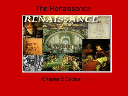 The Renaissance Chapter 5 Section 1. Italian Renaissance Renaissance means rebirth Italian Renaissance occurred between 1350 and 1550 AD. The rebirth.