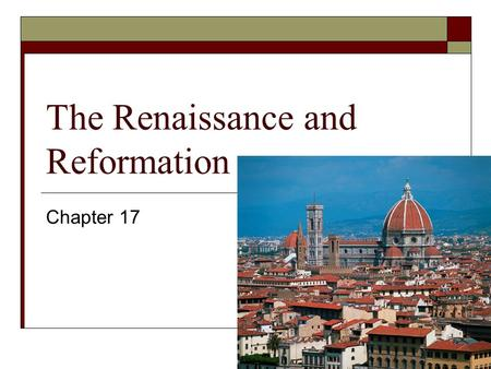 The Renaissance and Reformation Chapter 17. The Renaissance Begins 17.1.