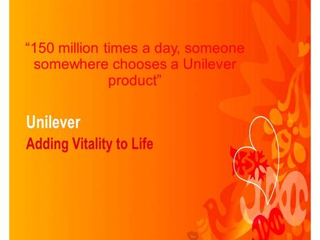 """150 million times a day, someone somewhere chooses a Unilever product"""