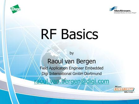 RF Basics by Raoul van Bergen Field Application Engineer Embedded Digi International GmbH Dortmund