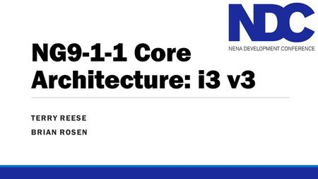 NG9-1-1 Core Architecture: i3 v3 TERRY REESE BRIAN ROSEN.
