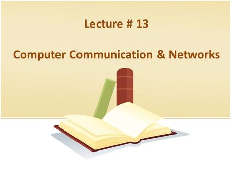 Lecture # 13 Computer Communication & Networks. Today's Menu ↗Last Lecture Review ↗Wireless LANs ↗Introduction ↗Flavors of Wireless LANs ↗CSMA/CA Wireless.
