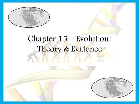 Chapter 15 – Evolution: Theory & Evidence. Theories of Evolution Jean Baptiste Lamarck Proposed that similar species descended from a common ancestor.