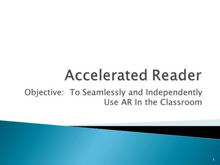 Objective: To Seamlessly and Independently Use AR In the Classroom 1.