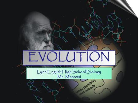 EVOLUTION Lynn English High School Biology Ms. Mezzetti.