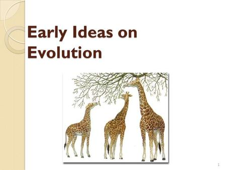 Early Ideas on Evolution Early Ideas on Evolution 1.