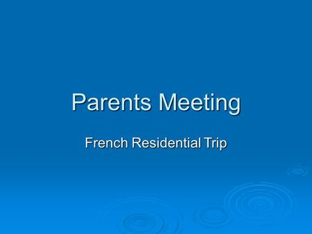 Parents Meeting French Residential Trip. French Residential - 7 th -10 th June 2016. ..\My Videos\France Folder 2014\France Video 2014 Complete final.wmv..\My.
