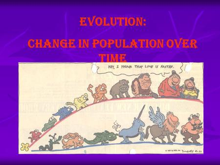 Evolution: Change in population over time. LaMarck (French Biologist, 1809) Inheritance of Acquired characteristics: Characteristics an organism develops.