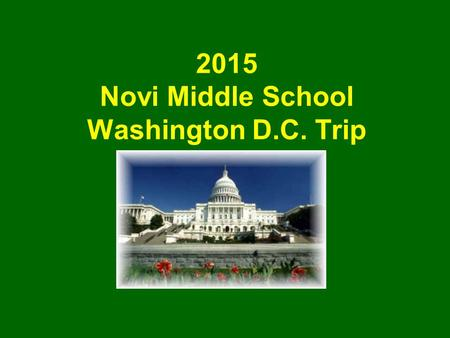 2015 Novi Middle School Washington D.C. Trip. Goals of the Trip This trip will… Bring history alive for students, increasing their appreciation and understanding.