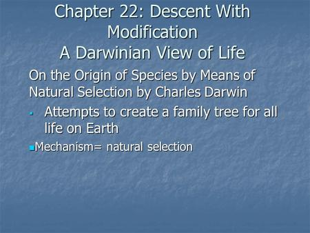Chapter 22: Descent With Modification A Darwinian View of Life On the Origin of Species by Means of Natural Selection by Charles Darwin  Attempts to create.
